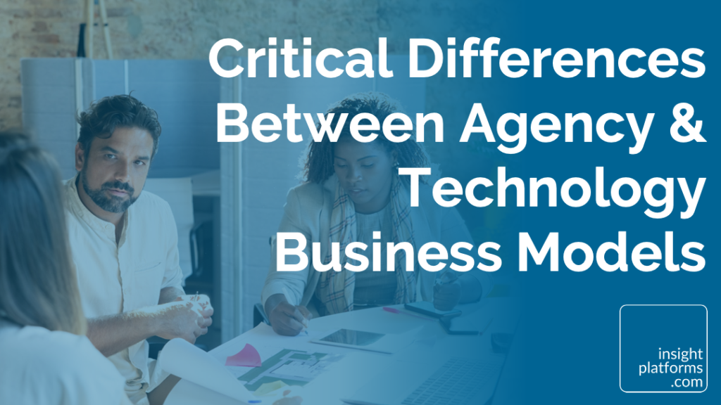 Critical Differences Between Agency & Technology Business Models